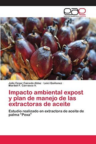Impacto ambiental expost y plan de manejo de las extractoras de aceite