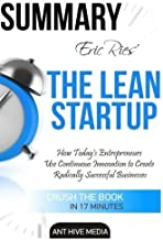 Eric Ries' The Lean Startup: How Today's Entrepreneurs Use Continuous Innovation to Create Radically Successful Businesses Summary by Ant Hive Media (2016-05-04)