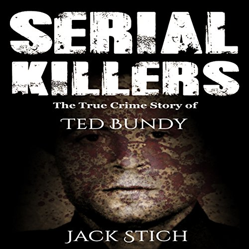 Serial Killers: The True Crime Story of Ted Bundy audiobook cover art
