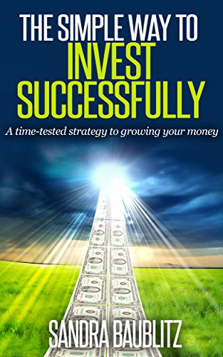 Book: The Simple Way to Invest Successfully - A Time-tested Strategy to Growing Your Money by Sandra Baublitz