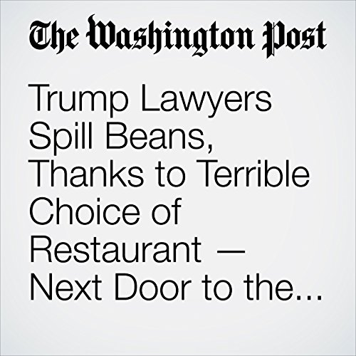 Trump Lawyers Spill Beans, Thanks to Terrible Choice of Restaurant — Next Door to the New York Times copertina