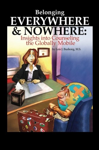 Belonging Everywhere And Nowhere Insights Into Counseling The Globally Mobile