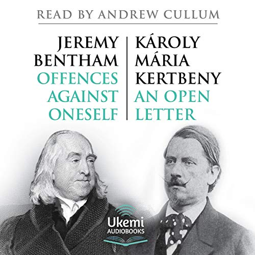 Offences Against Oneself and An Open Letter                   By:                                                                                                                                 Jeremy Bentham,                                                                                        Károly Mária Kertbeny                               Narrated by:                                                                                                                                 Andrew Cullum                      Length: 4 hrs and 1 min     Not rated yet     Overall 0.0