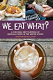 We Eat What?: A Cultural Encyclopedia of Unusual Foods in the United States