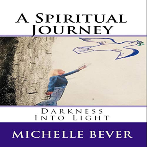 A Spiritual Journey: Darkness into Light audiobook cover art