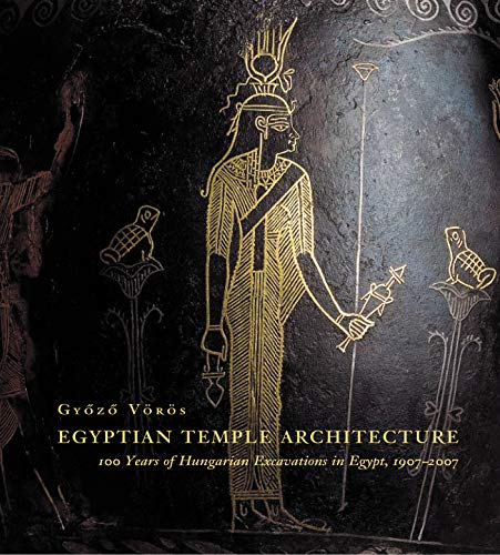 Egyptian Temple Architecture: 100 Years of Hungarian Excavations in Egypt, 1907-2007 PDF Books