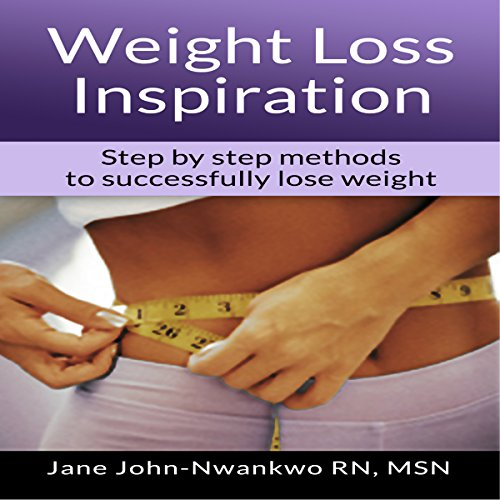 Weight Loss Inspiration     Step by Step Methods to Successfully Lose Weight              By:                                                                                                                                 Jane John-Nwankwo RN MSN                               Narrated by:                                                                                                                                 Steve Ryan                      Length: 2 hrs and 17 mins     4 ratings     Overall 4.0