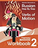 Russian Step By Step Verbs of Motion: Workbook 2