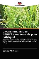 CROSSABILITÉ DES NERICA (Nouveau riz pour l'Afrique): Progénies de croisements interspécifiques entre le riz africain (Oryza glaberrima) et le riz asiatique (Oryza sativa)