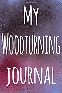 My Woodturning Journal: The perfect gift for the artist in your life - 119 page lined journal!
