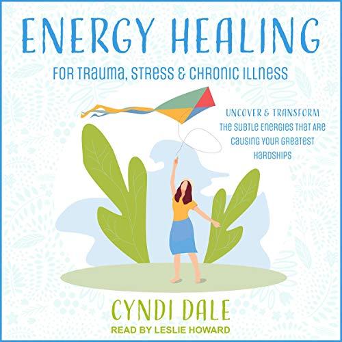 Energy Healing for Trauma, Stress & Chronic Illness cover art