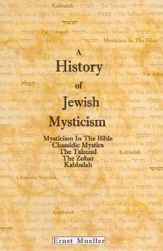 A History of Jewish Mysticism: Mysticism in the Bible, Chassidic Mystics, the Talmud, the Zohar, Kabbalah