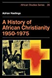 A History of African Christianity 1950–1975: 26 (African Studies, Series Number 26)