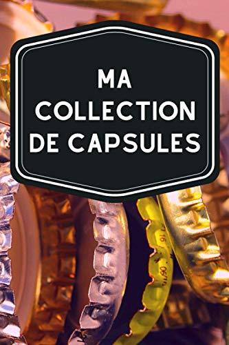 Ma collection de capsules: Carnet de notes avec tableaux clairs et designs pour suivre et classer votre inventaire de capsules de bouteilles (bières, canettes) , idéal pour les capsulophiles