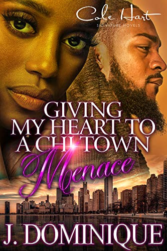 Giving My Heart To A Chi-Town Menace : A Romance Standalone