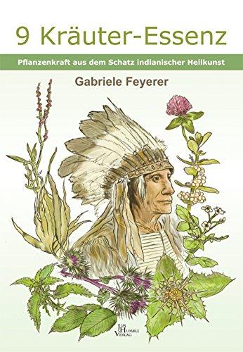 9 Kräuter Essenz: Pflanzenkraft aus dem Schatz indianischer Heilkunst
