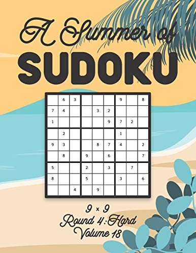A Summer of Sudoku 9 x 9 Round 4: Hard Volume 18: Relaxation Sudoku Travellers Puzzle Book Vacation Games Japanese Logic Nine Numbers Mathematics ... Hard Level For All Ages Kids to Adults Gifts