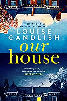 Our House: soon to be a major ITV series starring Martin Compston and Tuppence Middleton (English Edition) par [Louise Candlish]