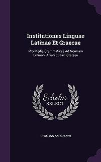 Institutiones Linguae Latinae Et Graecae: Pro Media Grammatices Ad Normam Emman. Alvari Et Jac. Gretseri