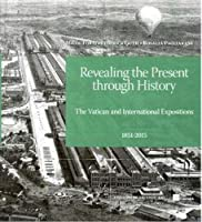 Revealing The Present Through History: The Vatican and International Expositions 1851 - 2015