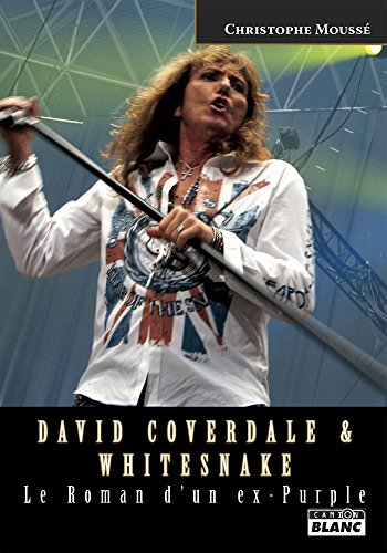 David Coverdale & Whitesnake Le Roman d'un ex-Purple (French Edition)