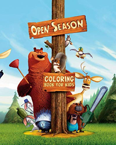 Open Season Coloring Book For Kids: Perfect Coloring Book For Kids Who Love Open Season Cartoons and their Characters   Coloring Book For Relaxation ... Great Way To Boost Creativity And Imagination