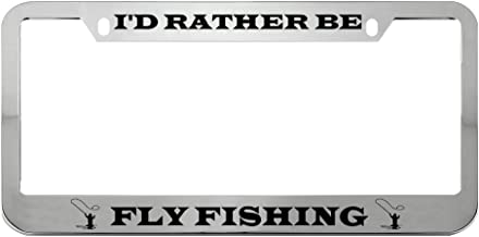 Speedy Pros I'd Rather Be Fly Fishing Zinc Metal License Plate Frame Car Auto Tag Holder - Chrome 2 Holes