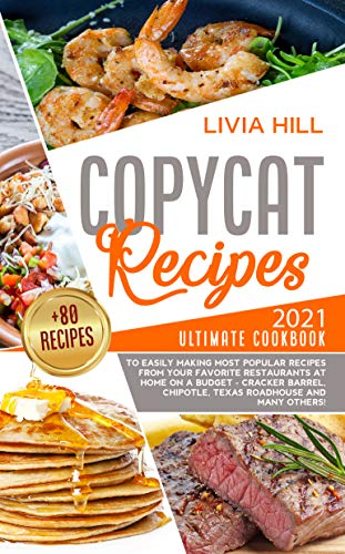 Copycat Recipes: 2020 Ultimate Cookbook to Easily Making Most Popular Recipes from Your Favorite Restaurants at Home ON A BUDGET - Cracker Barrel, Chipotle, Texas Roadhouse and many others!