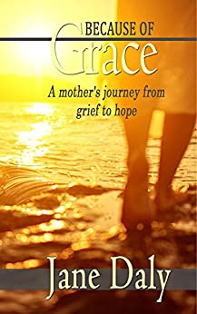 Because of Grace: A Mother's Journey from Grief to Hope by [Jane Daly]