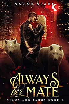 Always Her Mate: a Rejected Mates Shifter Romance (Claws and Fangs Book 2) (English Edition) par [Sarah Spade]
