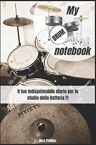 My Drum Notebook: Il tuo indispensabile diario per lo studio della batteria. Annota i tuoi progressi sullo strumento attraverso uno schema semplice e progressivo.