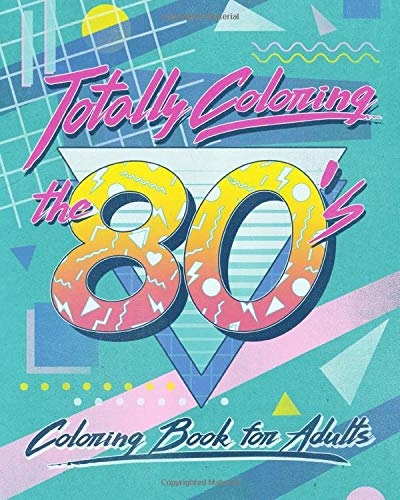 Totally Coloring the 80's for Adults Relaxation. Paperback (52 pages)