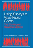 Using Surveys to Value Public Goods: The Contingent Valuation Method (Resources for the Future)