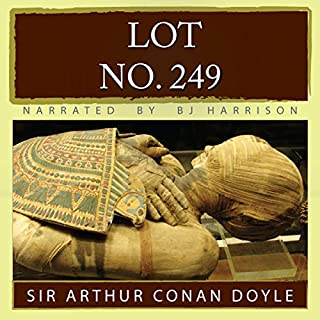 Lot No. 249                   By:                                                                                                                                 Arthur Conan Doyle                               Narrated by:                                                                                                                                 B.J. Harrison                      Length: 1 hr and 17 mins     78 ratings     Overall 3.8