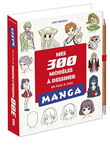 Mes 300 modèles mangas à dessiner en pas en pas