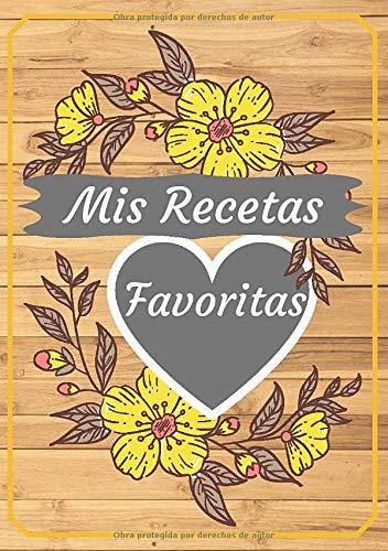 Mis Recetas Favoritas: Libro De Recetas en blanco para crear tus propios platos - Recetario en blanco A5 para anotar hasta 100 recetas y notas