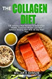 THE COLLAGEN DIET: 100 DELICIOUS MEAL RECIPES TO BOOST BRAIN HEALTH, SUSTAINED WEIGHT LOSS AND ACHIEVE GLOWING SKIN WITH 30 DAY MEAL-PLAN
