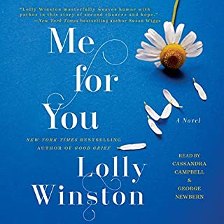 Me for You                   By:                                                                                                                                 Lolly Winston                               Narrated by:                                                                                                                                 George Newbern,                                                                                        Cassandra Campbell                      Length: 7 hrs and 21 mins     10 ratings     Overall 4.2