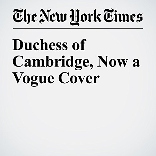 Duchess of Cambridge, Now a Vogue Cover audiobook cover art