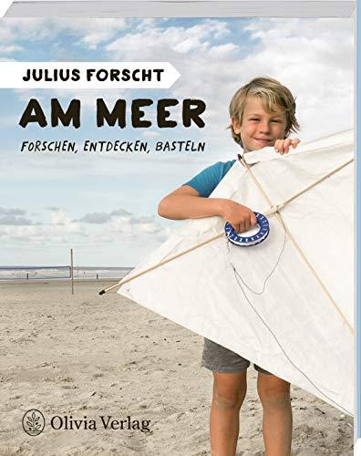Julius forscht - Am Meer: Forschen, Entdecken, Basteln (Julius forscht / Forschen, Entdecken, Basteln)
