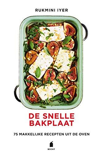 De snelle bakplaat: 75 makkelijke recepten uit de oven