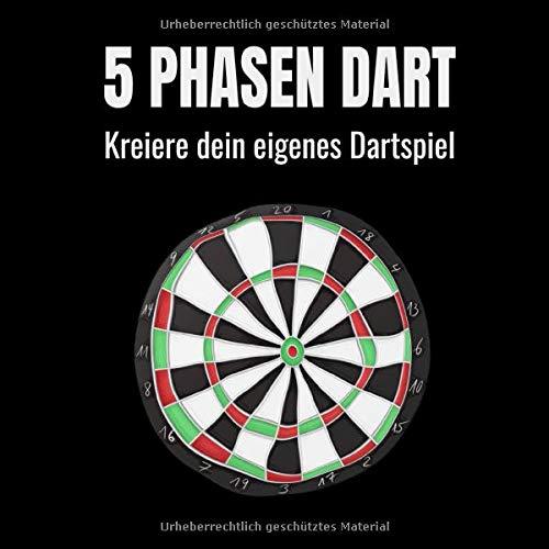 5 Phasen Dart - Kreiere dein eigenes Dartspiel: Dein Spiel - Deine Regeln. Vorlagen für dein selbsterstelltes Dart-Spiel. Lass dich inspirieren und lass deiner Kreativität freien Lauf.