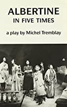 Albertine in Five Times by Tremblay, Michel (1986) Paperback