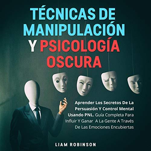 Técnicas De Manipulación Y Psicología Oscura [Manipulation Tactics and Dark Psychology] Audiobook By Liam Robinson cover art
