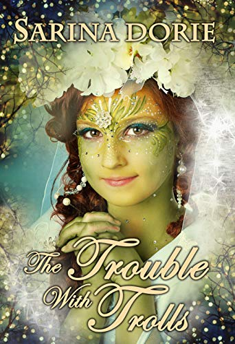 The Trouble with Trolls: An Enchanted Fairy Tale (The Chronicles of Forget-Me-Not Forest) by [Sarina Dorie]