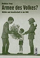 Armee des Volkes?: Militaer und Gesellschaft in der DDR