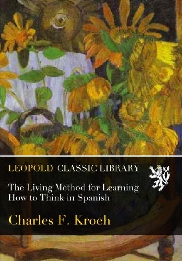 救出覚えている本当にThe Living Method for Learning How to Think in Spanish
