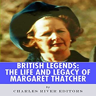 British Legends: The Life and Legacy of Margaret Thatcher                   By:                                                                                                                                 Charles River Editors                               Narrated by:                                                                                                                                 Colin Fluxman                      Length: 53 mins     3 ratings     Overall 2.0