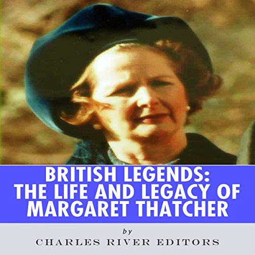 British Legends: The Life and Legacy of Margaret Thatcher audiobook cover art