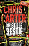 Die stille Bestie: Thriller (Ein Hunter-und-Garcia-Thriller, Band 6) - Chris Carter